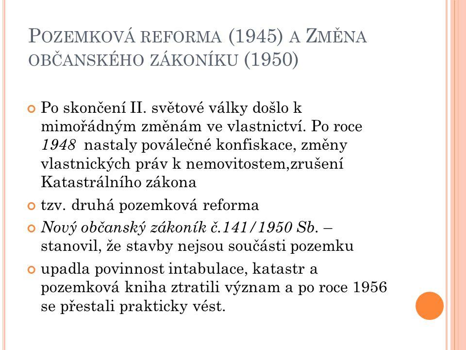 P OZEMKOVÁ REFORMA (1945) A Z MĚNA OBČANSKÉHO ZÁKONÍKU (1950) Po skončení II. světové války došlo k mimořádným změnám ve vlastnictví. Po roce 1948 nas