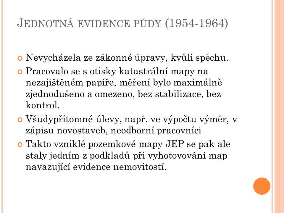 J EDNOTNÁ EVIDENCE PŮDY (1954-1964) Nevycházela ze zákonné úpravy, kvůli spěchu. Pracovalo se s otisky katastrální mapy na nezajištěném papíře, měření