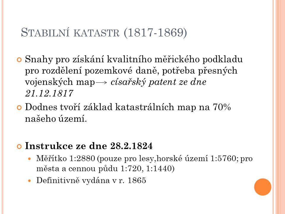 S TABILNÍ KATASTR (1817-1869) Snahy pro získání kvalitního měřického podkladu pro rozdělení pozemkové daně, potřeba přesných vojenských map císařský p
