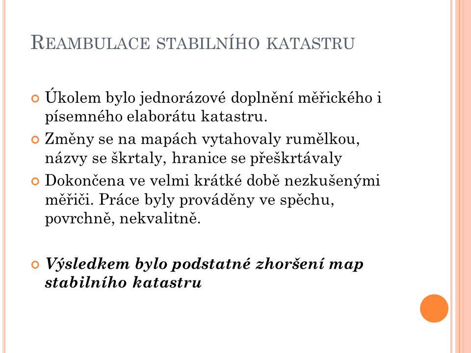 R EAMBULACE STABILNÍHO KATASTRU Úkolem bylo jednorázové doplnění měřického i písemného elaborátu katastru. Změny se na mapách vytahovaly rumělkou, náz