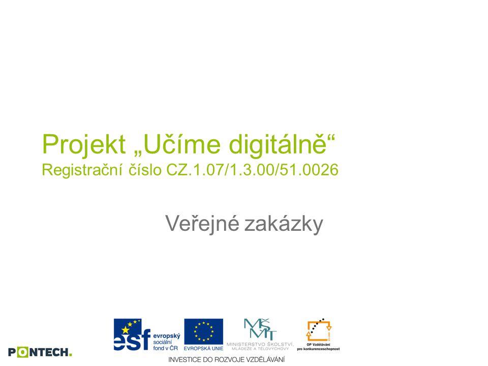 """Projekt """"Učíme digitálně Registrační číslo CZ.1.07/1.3.00/51.0026 Veřejné zakázky"""