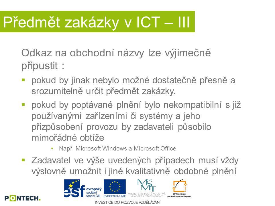 Předmět zakázky v ICT – III Odkaz na obchodní názvy lze výjimečně připustit :  pokud by jinak nebylo možné dostatečně přesně a srozumitelně určit předmět zakázky.