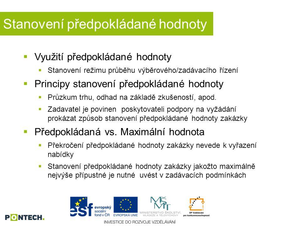 Druhy zadávácích řízení  Otevřené řízení  Užší řízení  Jednací řízení s uveřejněním  Jednací řízení bez uveřejnění  Soutěžní dialog  Zjednodušené podlimitní řízení
