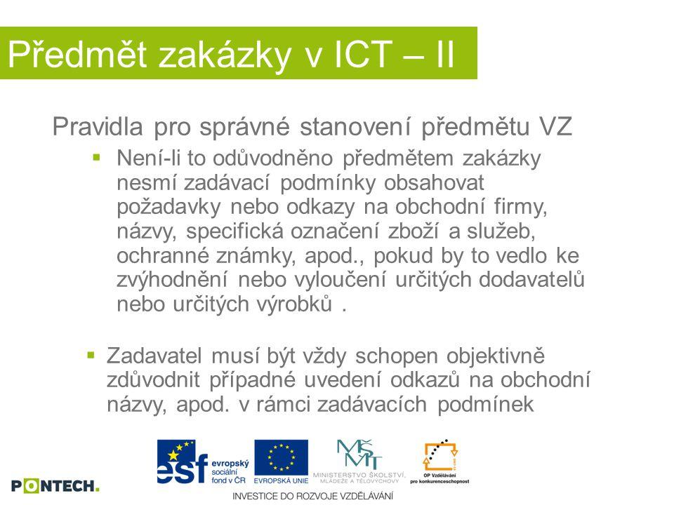 Předmět zakázky v ICT – II Pravidla pro správné stanovení předmětu VZ  Není-li to odůvodněno předmětem zakázky nesmí zadávací podmínky obsahovat poža