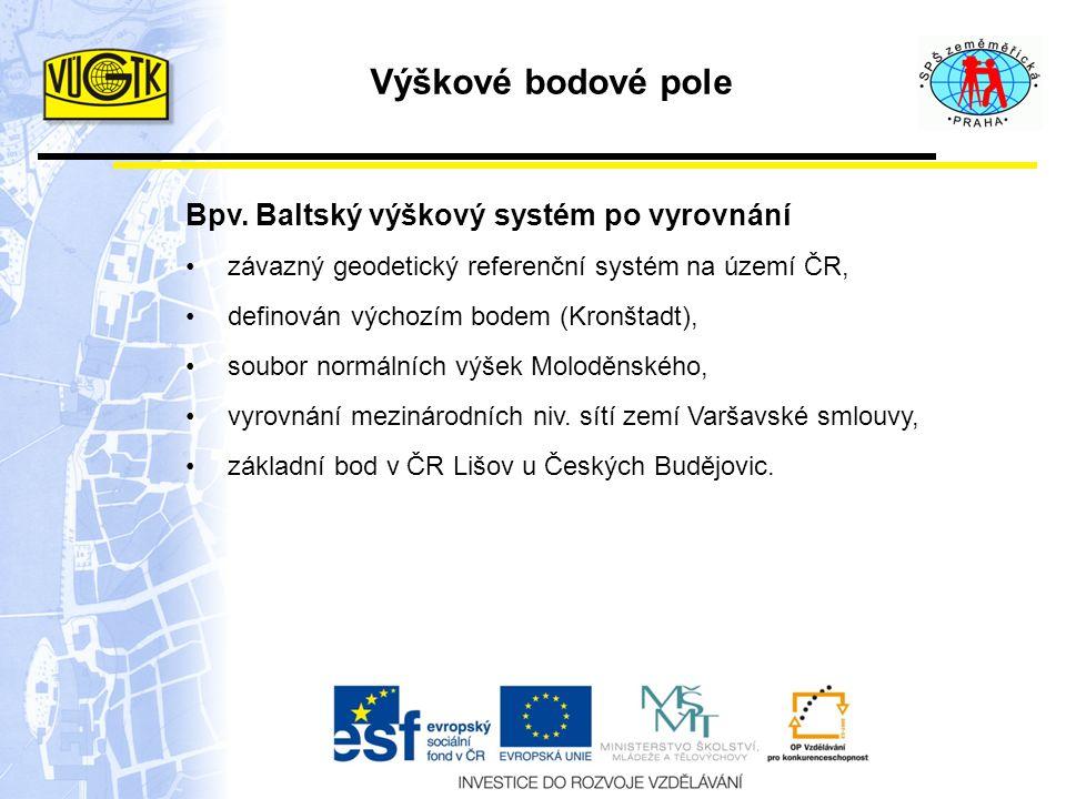 Výškové bodové pole Bpv. Baltský výškový systém po vyrovnání závazný geodetický referenční systém na území ČR, definován výchozím bodem (Kronštadt), s