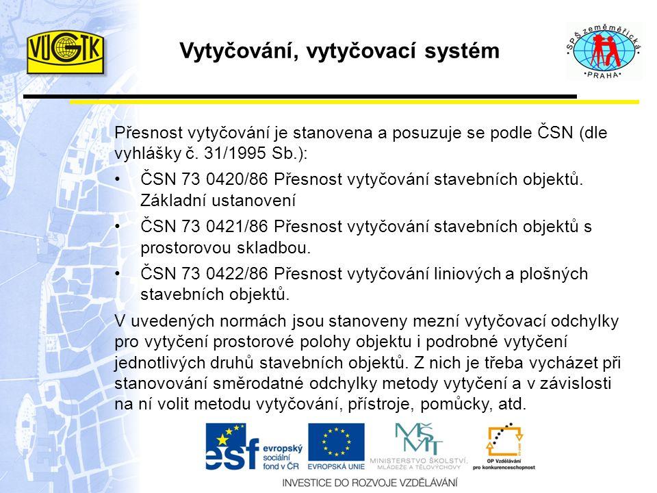 Vytyčování, vytyčovací systém Přesnost vytyčování je stanovena a posuzuje se podle ČSN (dle vyhlášky č. 31/1995 Sb.): ČSN 73 0420/86 Přesnost vytyčová