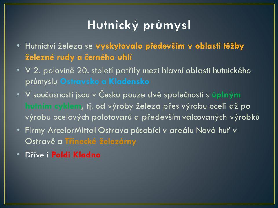 Po celé republice Po celé republice Často navazuje na hutní průmysl Často navazuje na hutní průmysl Ostravsko (zejména těžké strojírenství) Ostravsko (zejména těžké strojírenství) Těžké strojírenství výrobky s velkou hmotností a rozměry (např.