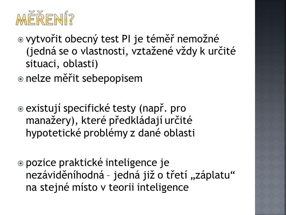  vytvořit obecný test PI je téměř nemožné (jedná se o vlastnosti, vztažené vždy k určité situaci, oblasti)  nelze měřit sebepopisem  existují specifické testy (např.