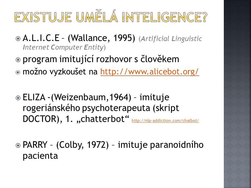  A.L.I.C.E – (Wallance, 1995) (Artificial Linguistic Internet Computer Entity)  program imitující rozhovor s člověkem  možno vyzkoušet na http://www.alicebot.org/http://www.alicebot.org/  ELIZA -(Weizenbaum,1964) – imituje rogeriánského psychoterapeuta (skript DOCTOR), 1.