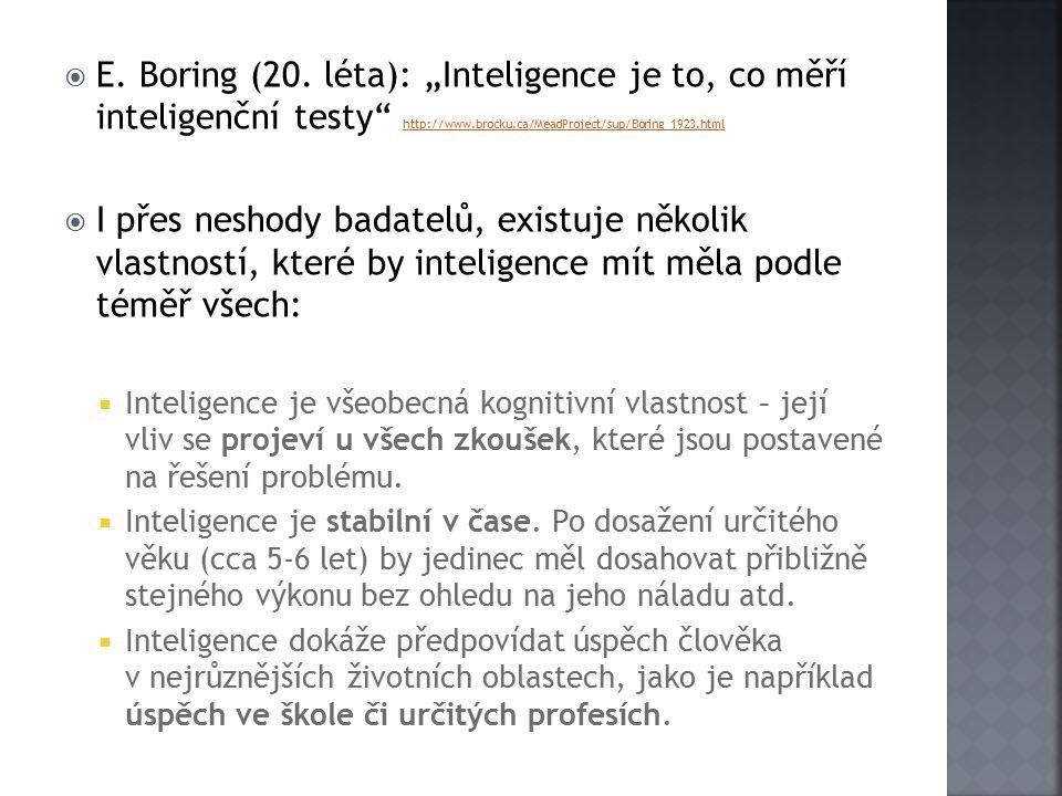  V současnosti se prosazují testy postavené na Cattel- Horn-Carrolově teorii inteligence.