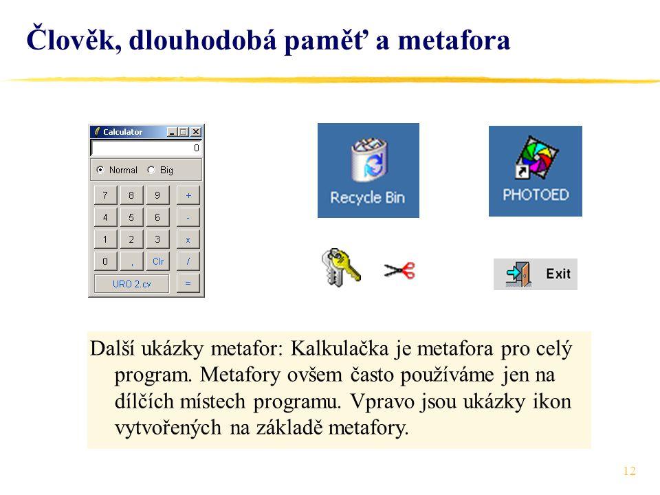12 Člověk, dlouhodobá paměť a metafora Další ukázky metafor: Kalkulačka je metafora pro celý program. Metafory ovšem často používáme jen na dílčích mí