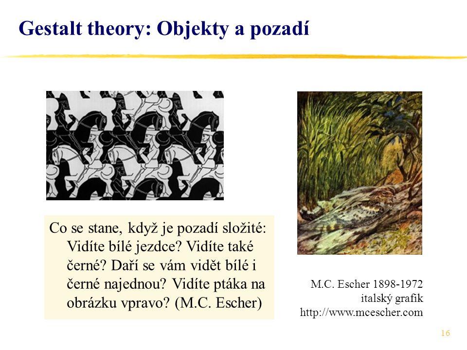 16 Gestalt theory: Objekty a pozadí Co se stane, když je pozadí složité: Vidíte bílé jezdce? Vidíte také černé? Daří se vám vidět bílé i černé najedno