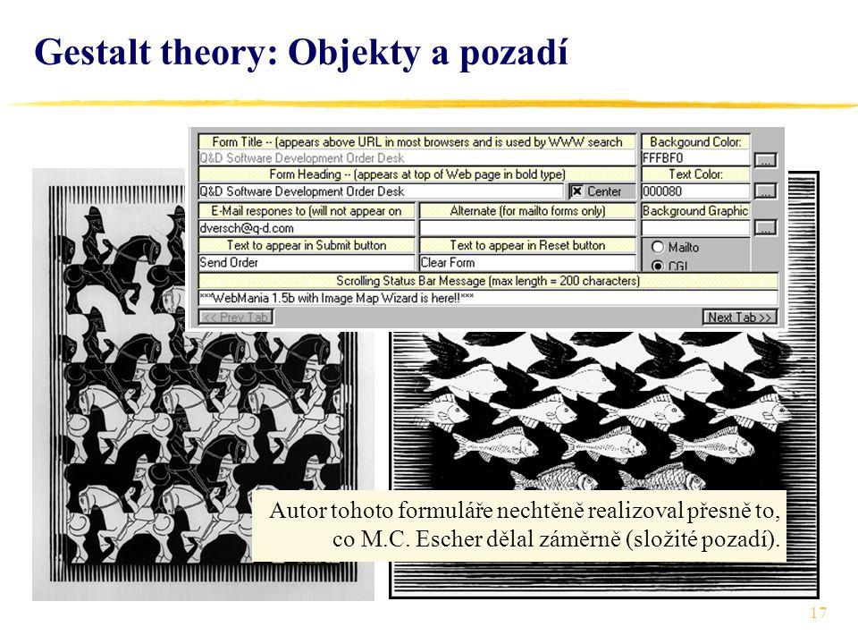 17 Gestalt theory: Objekty a pozadí Autor tohoto formuláře nechtěně realizoval přesně to, co M.C. Escher dělal záměrně (složité pozadí).