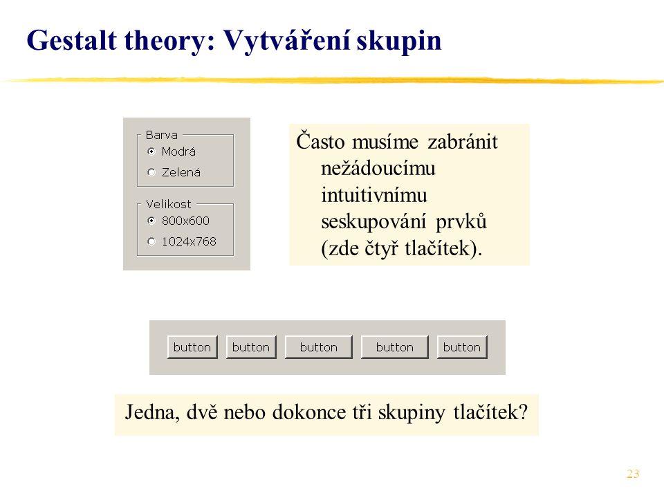 23 Gestalt theory: Vytváření skupin Jedna, dvě nebo dokonce tři skupiny tlačítek? Často musíme zabránit nežádoucímu intuitivnímu seskupování prvků (zd