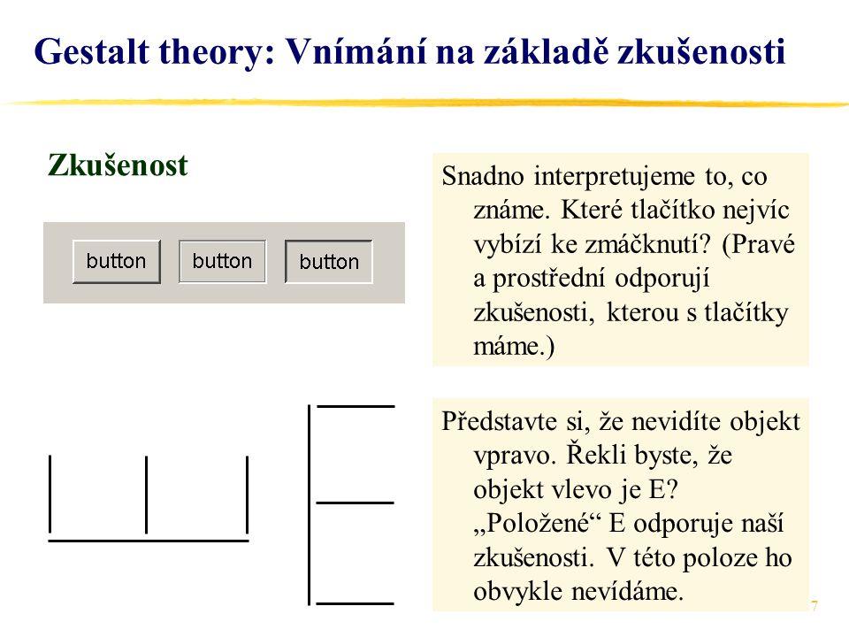 27 Gestalt theory: Vnímání na základě zkušenosti Snadno interpretujeme to, co známe. Které tlačítko nejvíc vybízí ke zmáčknutí? (Pravé a prostřední od