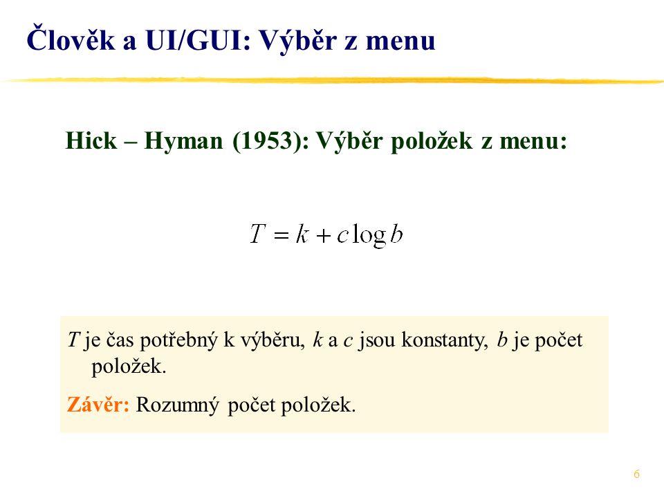 6 T je čas potřebný k výběru, k a c jsou konstanty, b je počet položek. Závěr: Rozumný počet položek. Hick – Hyman (1953): Výběr položek z menu: Člově