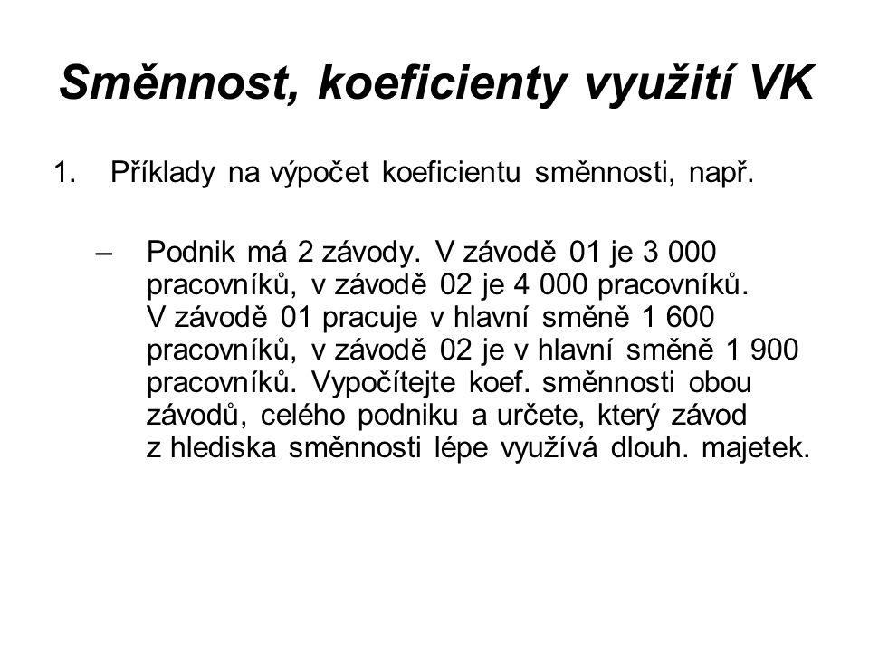 Směnnost, koeficienty využití VK 1.Příklady na výpočet koeficientu směnnosti, např. –Podnik má 2 závody. V závodě 01 je 3 000 pracovníků, v závodě 02