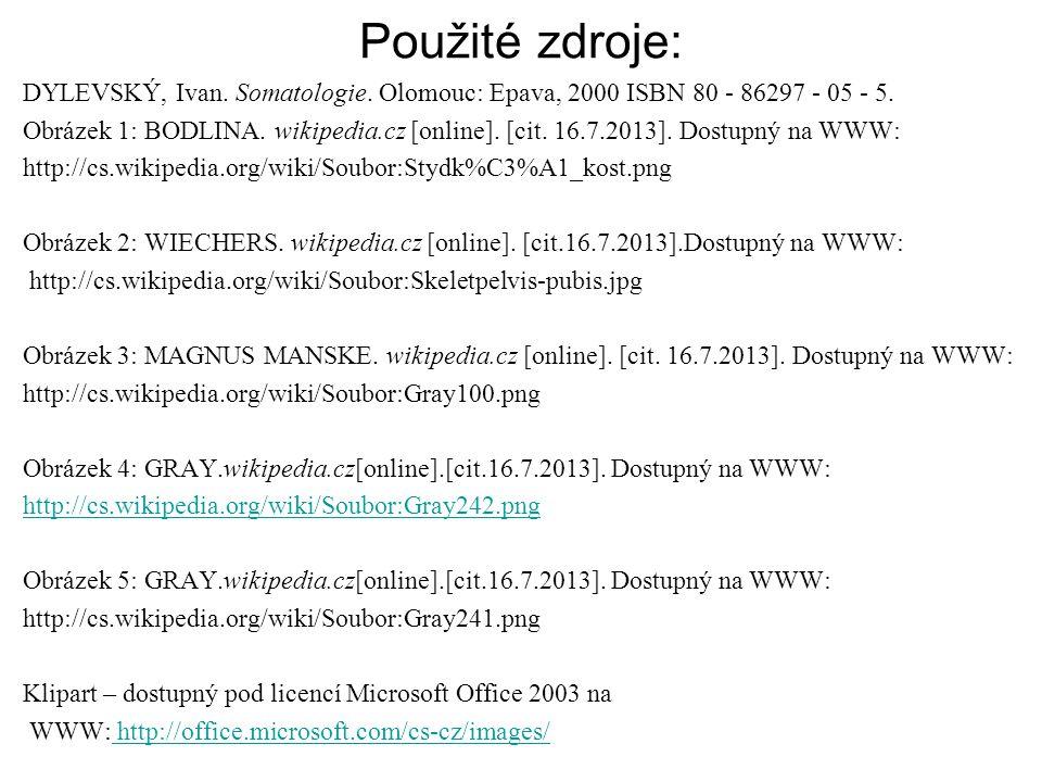 Použité zdroje: DYLEVSKÝ, Ivan.Somatologie. Olomouc: Epava, 2000 ISBN 80 - 86297 - 05 - 5.