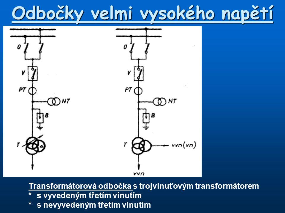 Odbočky velmi vysokého napětí Transformátorová odbočka s trojvinuťovým transformátorem *s vyvedeným třetím vinutím *s nevyvedeným třetím vinutím