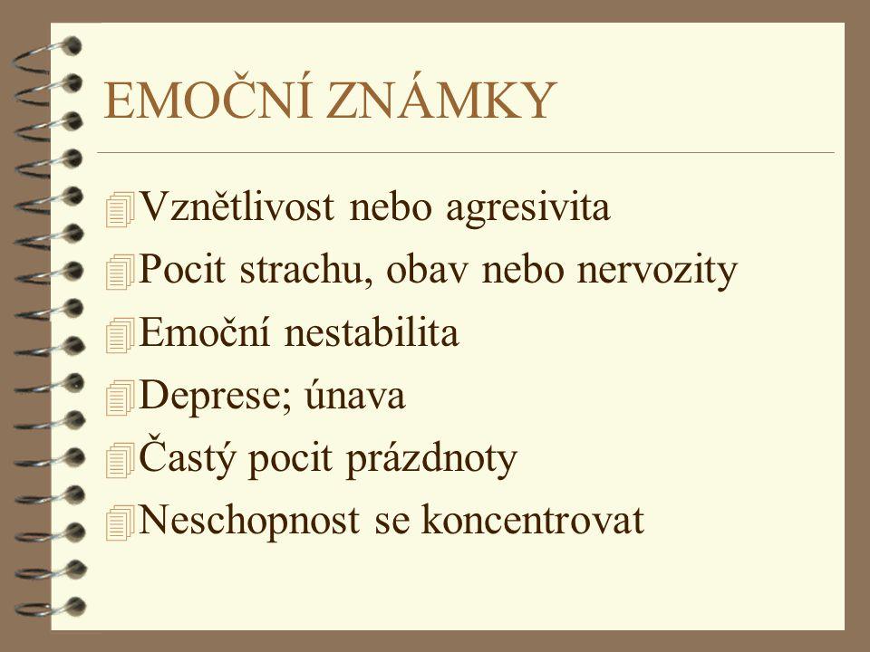 EMOČNÍ ZNÁMKY 4 Vznětlivost nebo agresivita 4 Pocit strachu, obav nebo nervozity 4 Emoční nestabilita 4 Deprese; únava 4 Častý pocit prázdnoty 4 Nesch