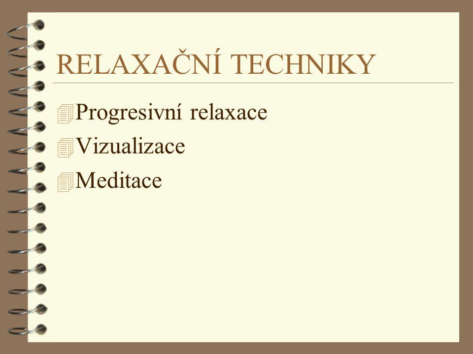 RELAXAČNÍ TECHNIKY 4 Progresivní relaxace 4 Vizualizace 4 Meditace