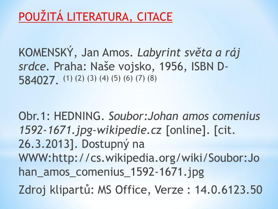 POUŽITÁ LITERATURA, CITACE KOMENSKÝ, Jan Amos. Labyrint světa a ráj srdce.