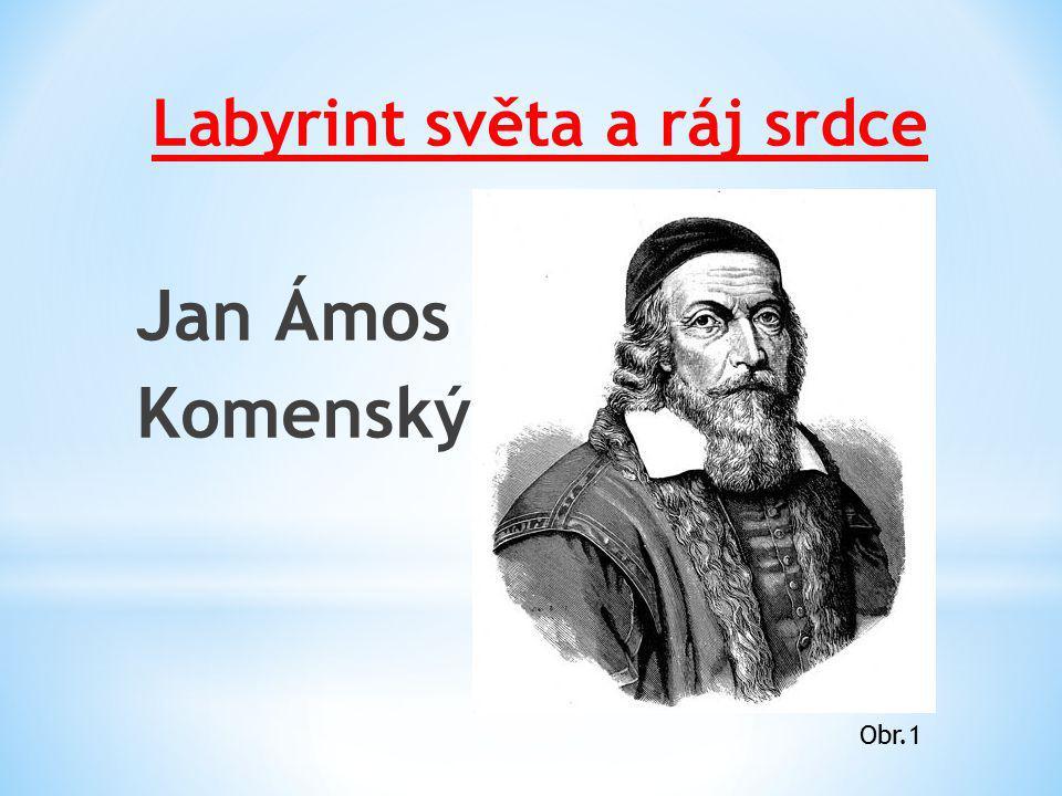 Labyrint světa a ráj srdce Jan Ámos Komenský Obr.1