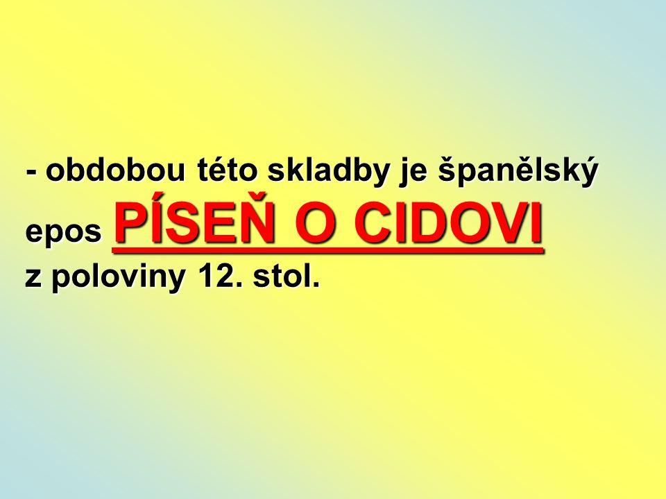- obdobou této skladby je španělský epos PÍSEŇ O CIDOVI z poloviny 12. stol.