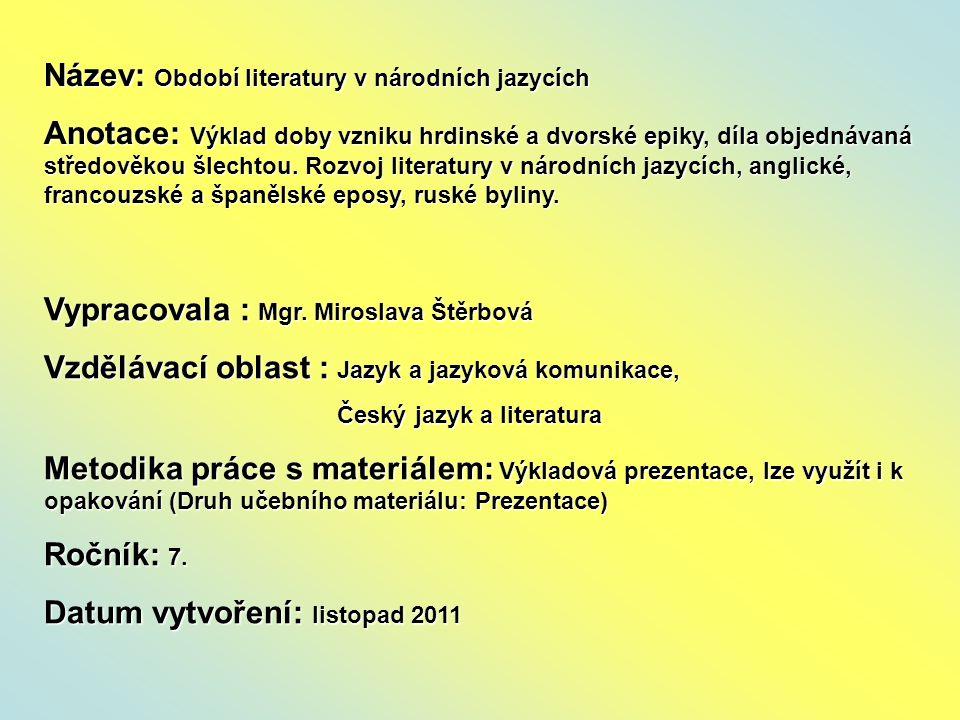 Název: Období literatury v národních jazycích Anotace: Výklad doby vzniku hrdinské a dvorské epiky, díla objednávaná středověkou šlechtou.