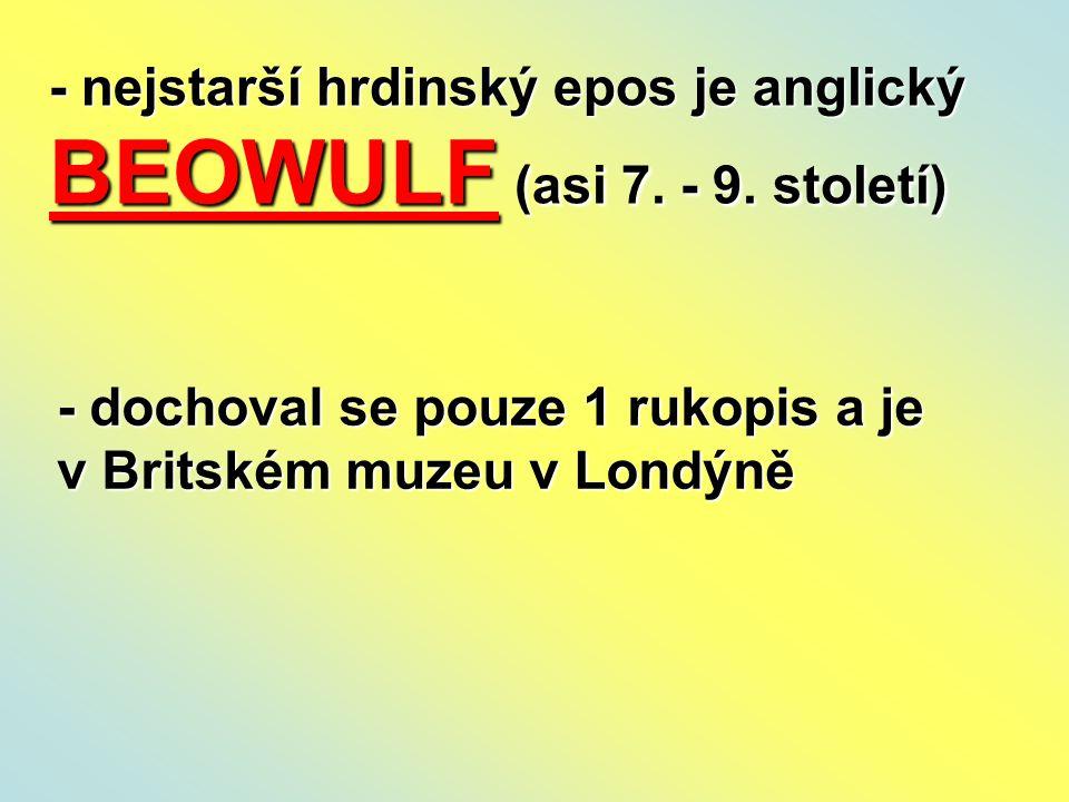 - nejstarší hrdinský epos je anglický BEOWULF (asi 7.
