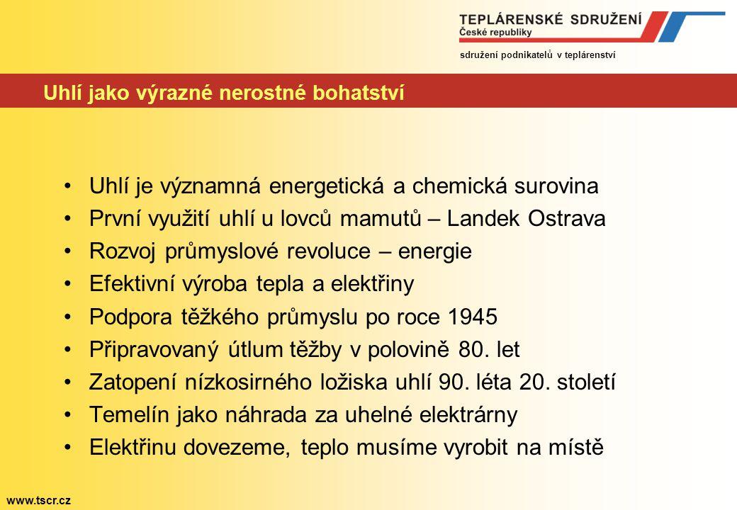 sdružení podnikatelů v teplárenství www.tscr.cz Proč se dnes bojuje o uhlí pro teplárny? Uhlí jako významné nerostné bohatství ČR Státní energetická k
