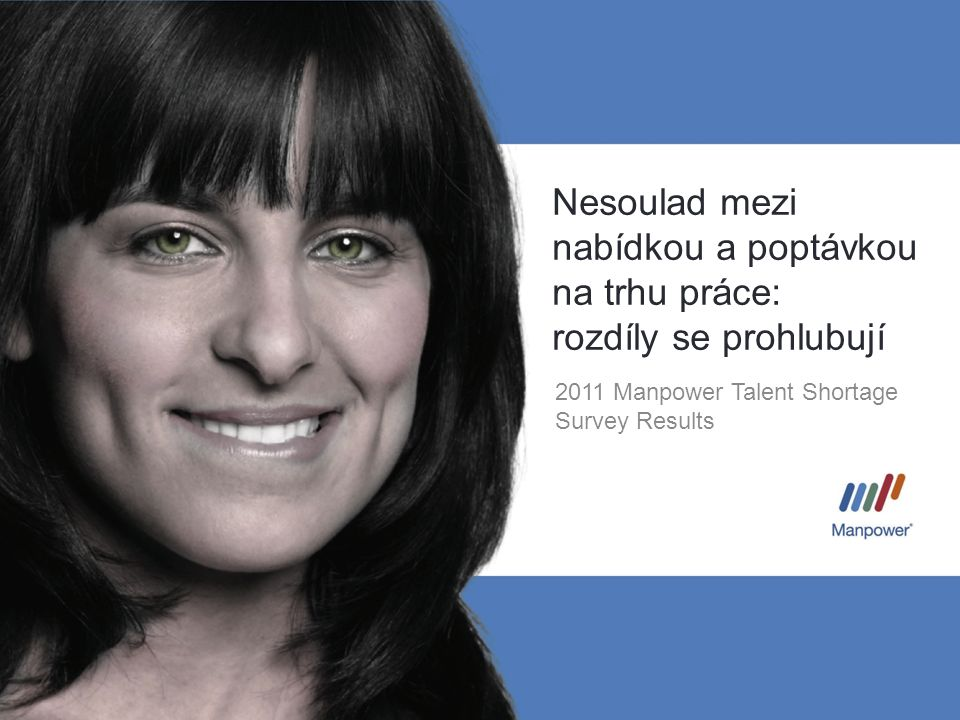 Nesoulad mezi nabídkou a poptávkou na trhu práce: rozdíly se prohlubují 2011 Manpower Talent Shortage Survey Results