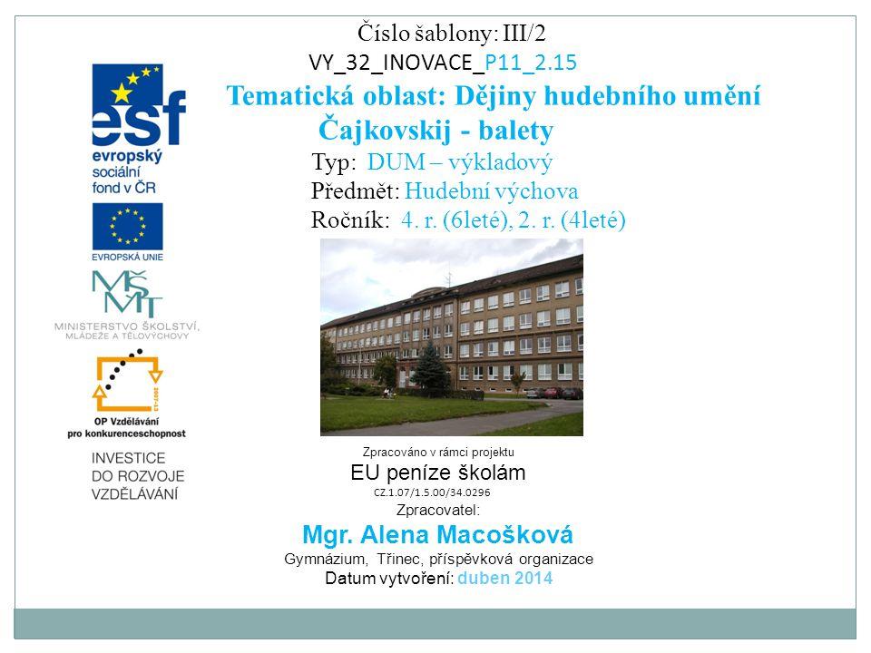Číslo šablony: III/2 VY_32_INOVACE_P11_2.15 Tematická oblast: Dějiny hudebního umění Čajkovskij - balety Typ: DUM – výkladový Předmět: Hudební výchova