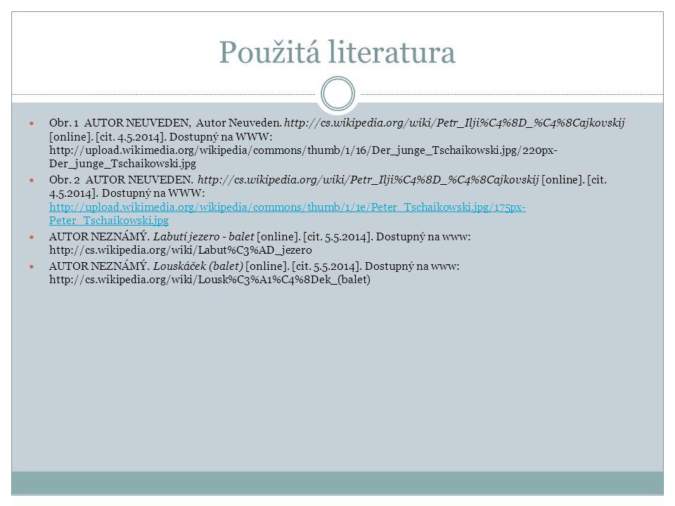 Použitá literatura Obr. 1 AUTOR NEUVEDEN, Autor Neuveden. http://cs.wikipedia.org/wiki/Petr_Ilji%C4%8D_%C4%8Cajkovskij [online]. [cit. 4.5.2014]. Dost