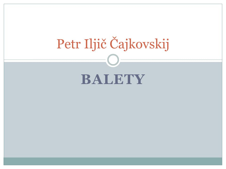 BALETY Petr Iljič Čajkovskij