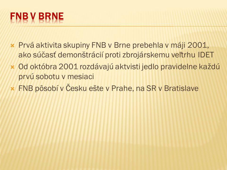  Prvá aktivita skupiny FNB v Brne prebehla v máji 2001, ako súčasť demonštrácií proti zbrojárskemu veľtrhu IDET  Od októbra 2001 rozdávajú aktvisti