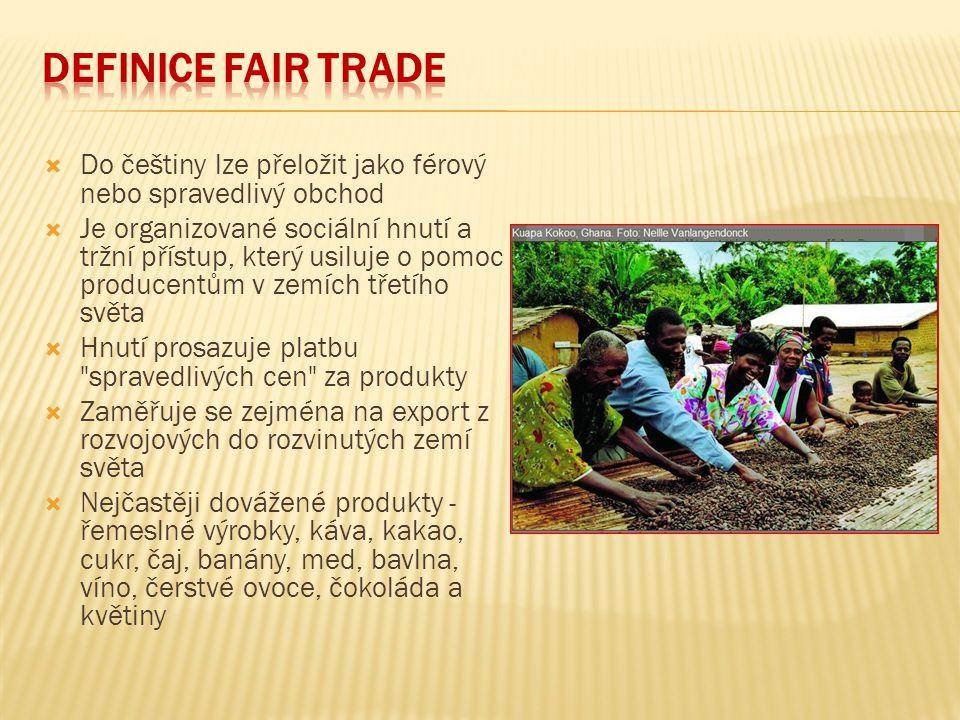  Do češtiny lze přeložit jako férový nebo spravedlivý obchod  Je organizované sociální hnutí a tržní přístup, který usiluje o pomoc producentům v ze