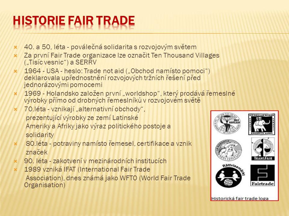 """ 40. a 50, léta - poválečná solidarita s rozvojovým světem  Za první Fair Trade organizace lze označit Ten Thousand Villages (""""Tisíc vesnic"""") a SERR"""