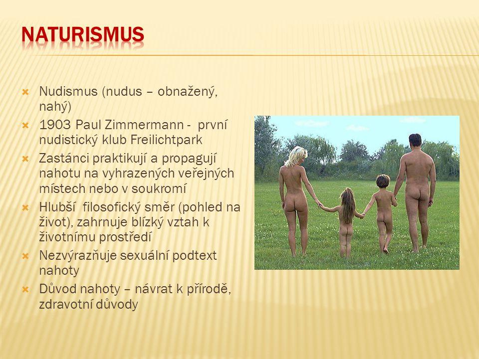  Nudismus (nudus – obnažený, nahý)  1903 Paul Zimmermann - první nudistický klub Freilichtpark  Zastánci praktikují a propagují nahotu na vyhrazený
