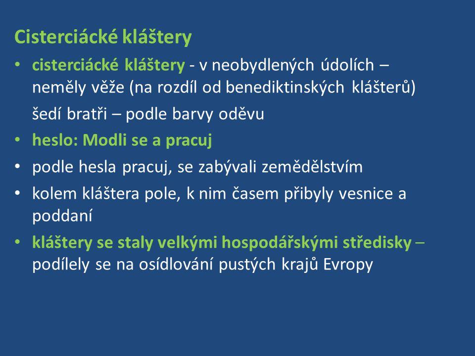 Cisterciácké kláštery cisterciácké kláštery - v neobydlených údolích – neměly věže (na rozdíl od benediktinských klášterů) šedí bratři – podle barvy o