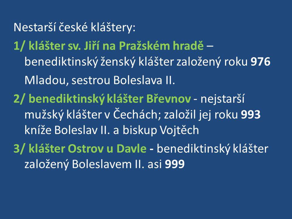 Nestarší české kláštery: 1/ klášter sv. Jiří na Pražském hradě – benediktinský ženský klášter založený roku 976 Mladou, sestrou Boleslava II. 2/ bened