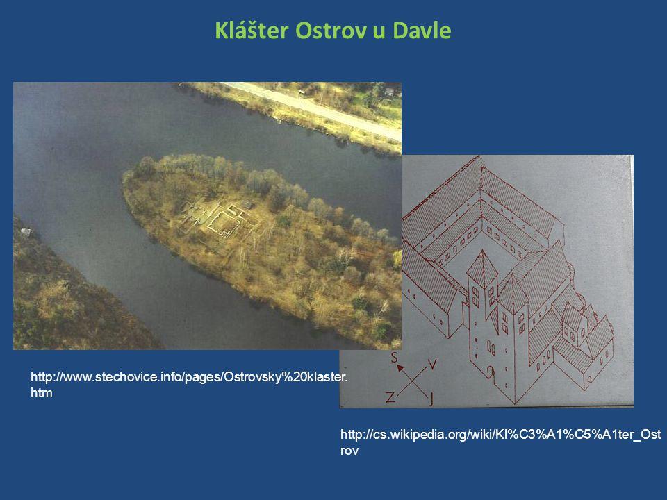 Klášter Ostrov u Davle http://cs.wikipedia.org/wiki/Kl%C3%A1%C5%A1ter_Ost rov http://www.stechovice.info/pages/Ostrovsky%20klaster. htm