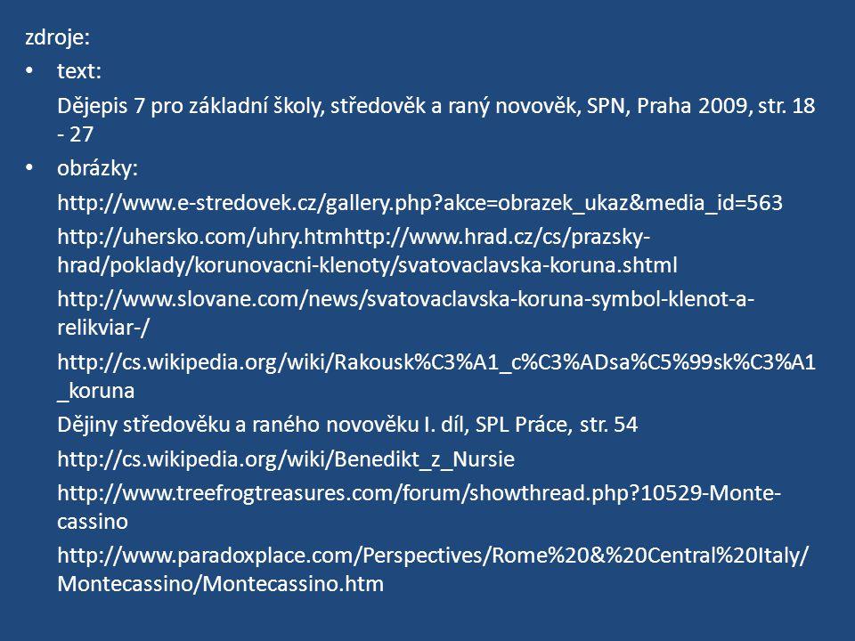 zdroje: text: Dějepis 7 pro základní školy, středověk a raný novověk, SPN, Praha 2009, str. 18 - 27 obrázky: http://www.e-stredovek.cz/gallery.php?akc