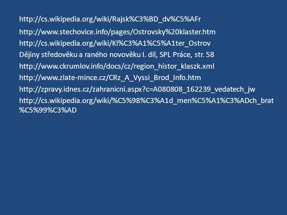http://cs.wikipedia.org/wiki/Rajsk%C3%BD_dv%C5%AFr http://www.stechovice.info/pages/Ostrovsky%20klaster.htm http://cs.wikipedia.org/wiki/Kl%C3%A1%C5%A