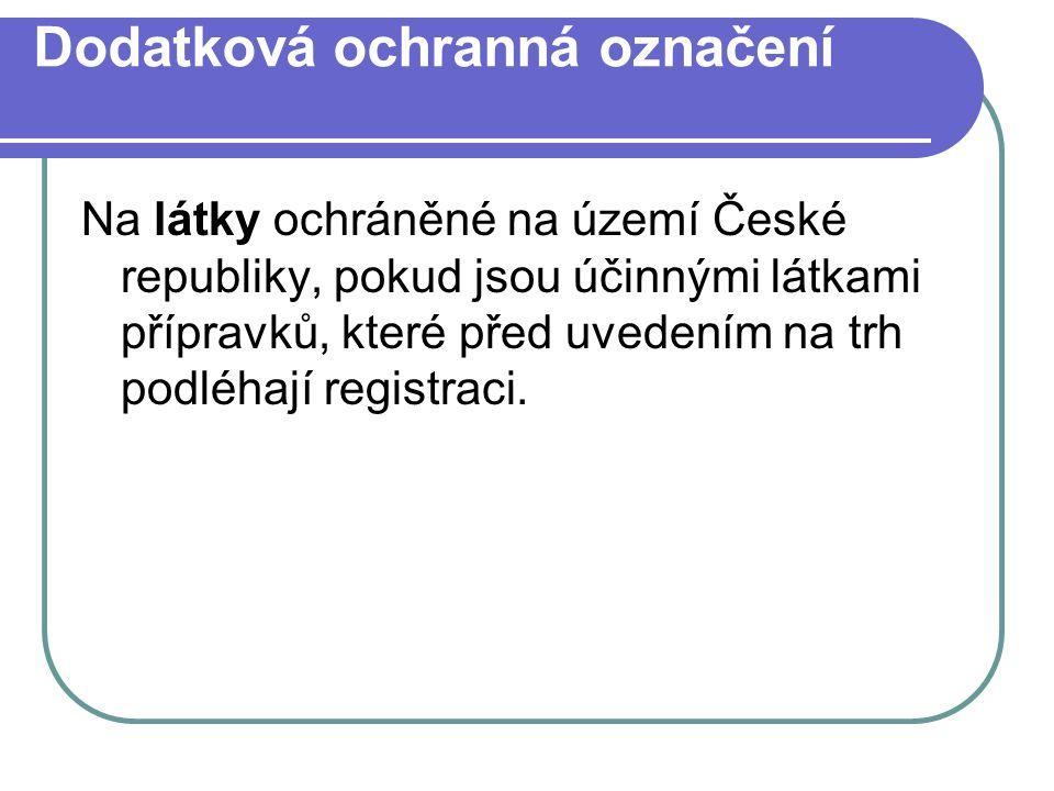 Dodatková ochranná označení Na látky ochráněné na území České republiky, pokud jsou účinnými látkami přípravků, které před uvedením na trh podléhají registraci.