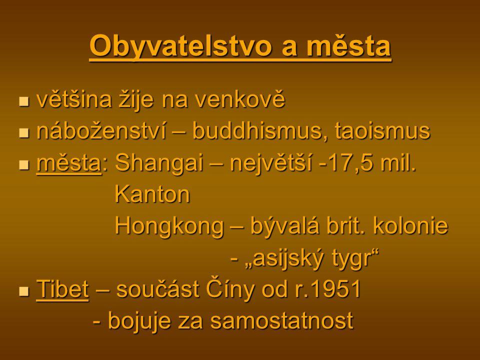 Obyvatelstvo a města většina žije na venkově většina žije na venkově náboženství – buddhismus, taoismus náboženství – buddhismus, taoismus města: Shangai – největší -17,5 mil.