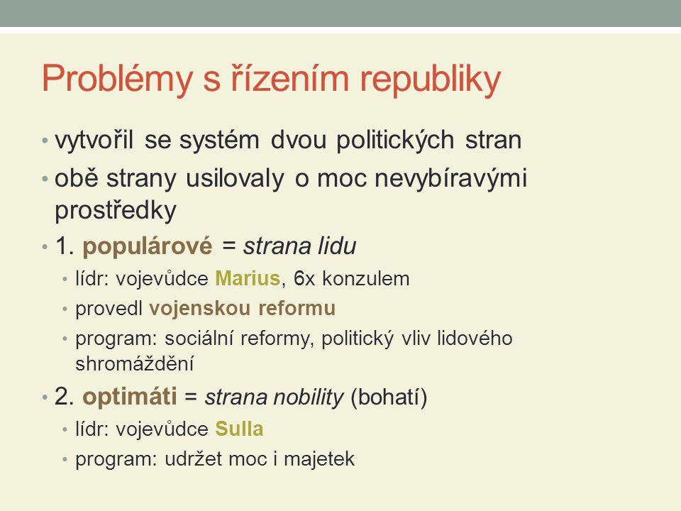 Problémy s řízením republiky vytvořil se systém dvou politických stran obě strany usilovaly o moc nevybíravými prostředky 1.