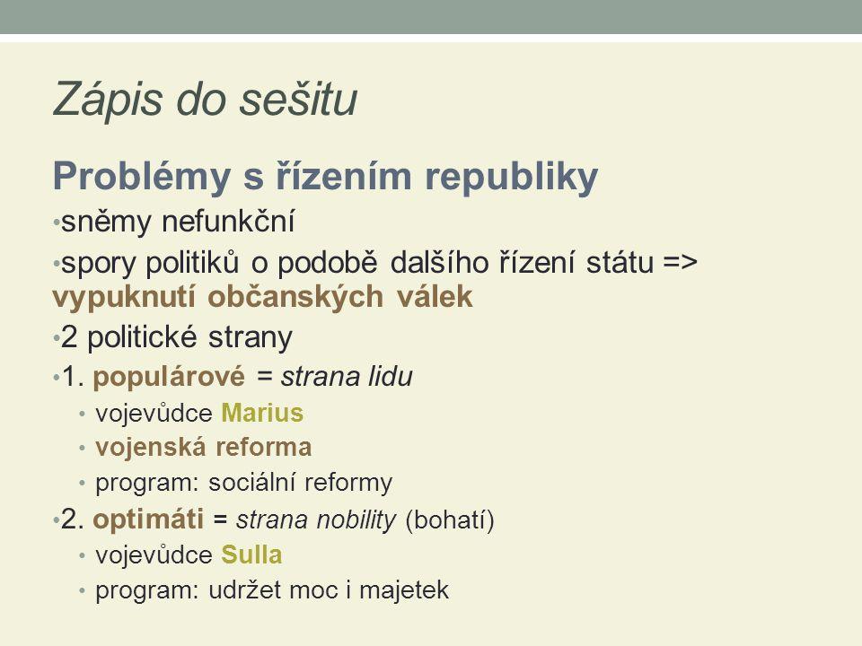 Zápis do sešitu Problémy s řízením republiky sněmy nefunkční spory politiků o podobě dalšího řízení státu => vypuknutí občanských válek 2 politické strany 1.