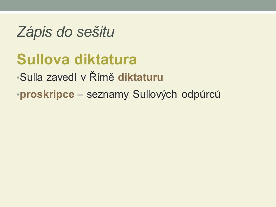 Zápis do sešitu Sullova diktatura Sulla zavedl v Římě diktaturu proskripce – seznamy Sullových odpůrců
