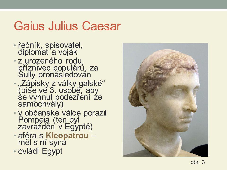 """Gaius Julius Caesar řečník, spisovatel, diplomat a voják z urozeného rodu, příznivec populárů, za Sully pronásledován """"Zápisky z války galské (píše ve 3."""